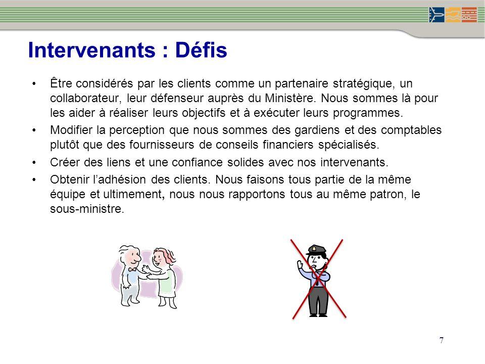 7 Intervenants : Défis Être considérés par les clients comme un partenaire stratégique, un collaborateur, leur défenseur auprès du Ministère.