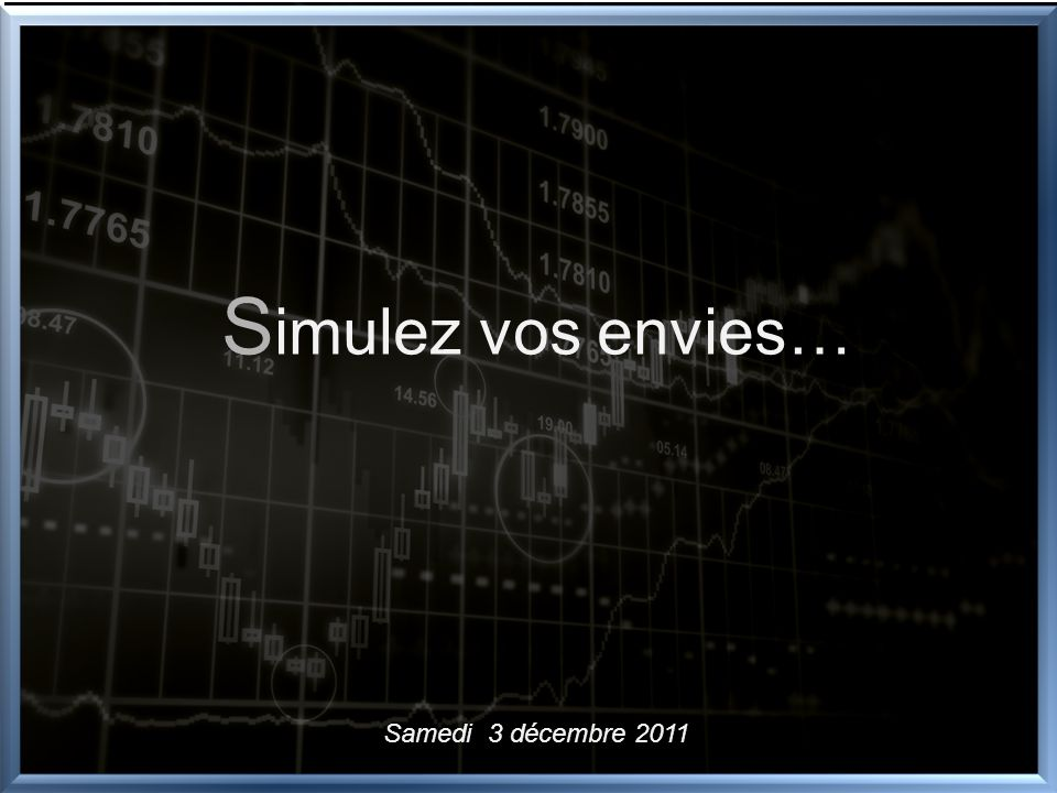 S imTrade S imulez vos envies de trading Samedi 3 décembre 2011