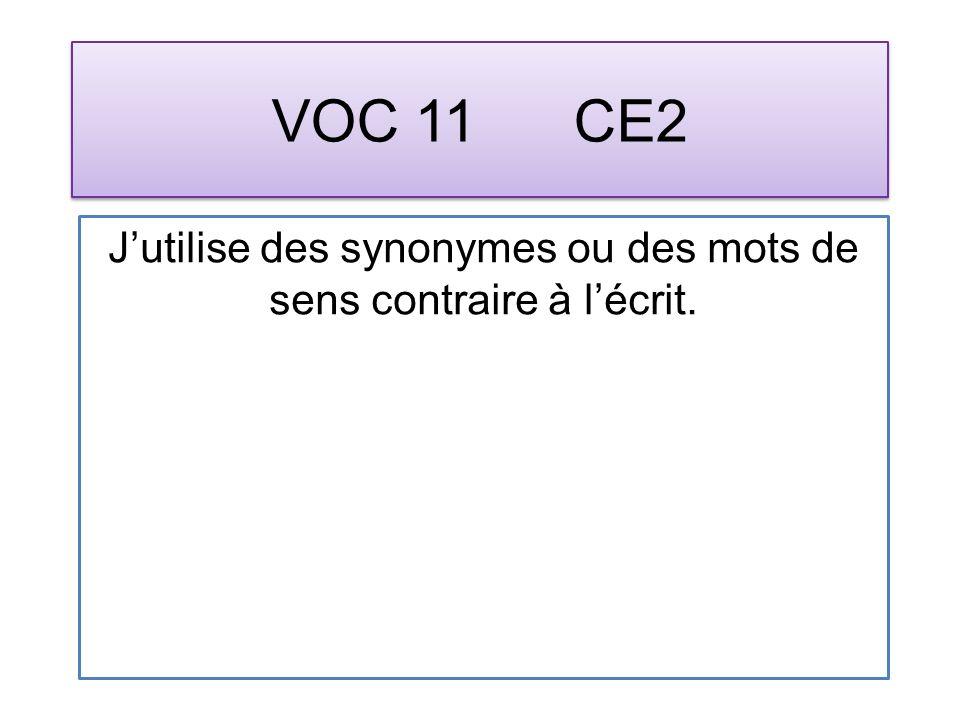 VOC 11 CE2 Jutilise des synonymes ou des mots de sens contraire à lécrit.