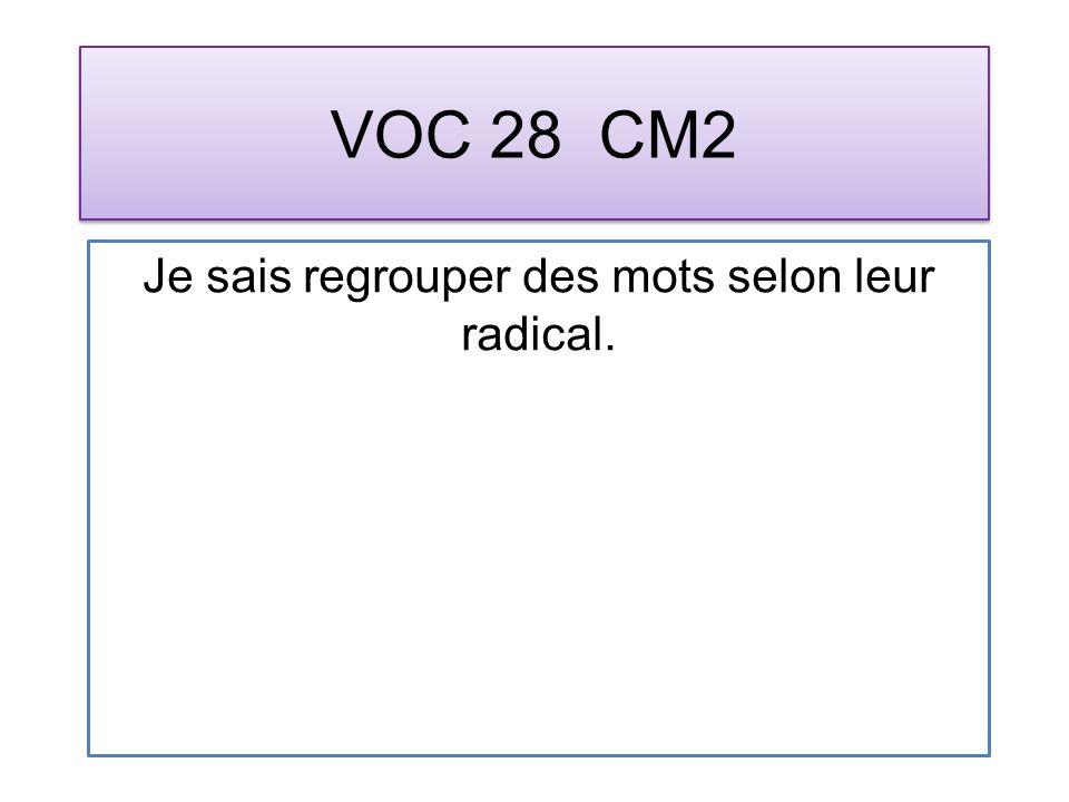 VOC 28 CM2 Je sais regrouper des mots selon leur radical.