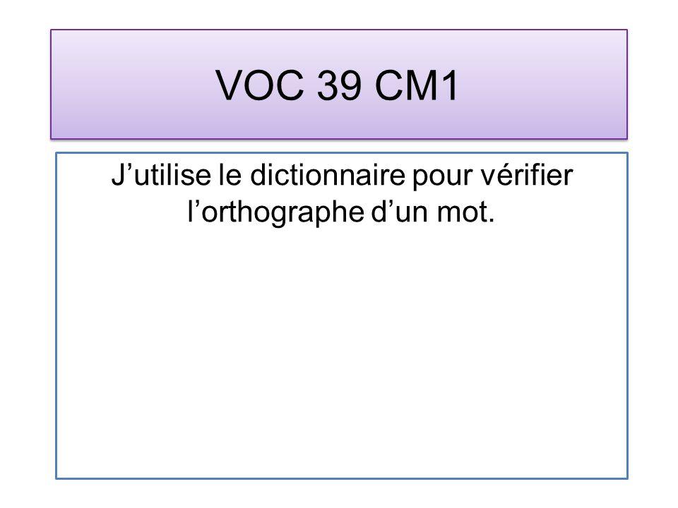 VOC 39 CM1 Jutilise le dictionnaire pour vérifier lorthographe dun mot.