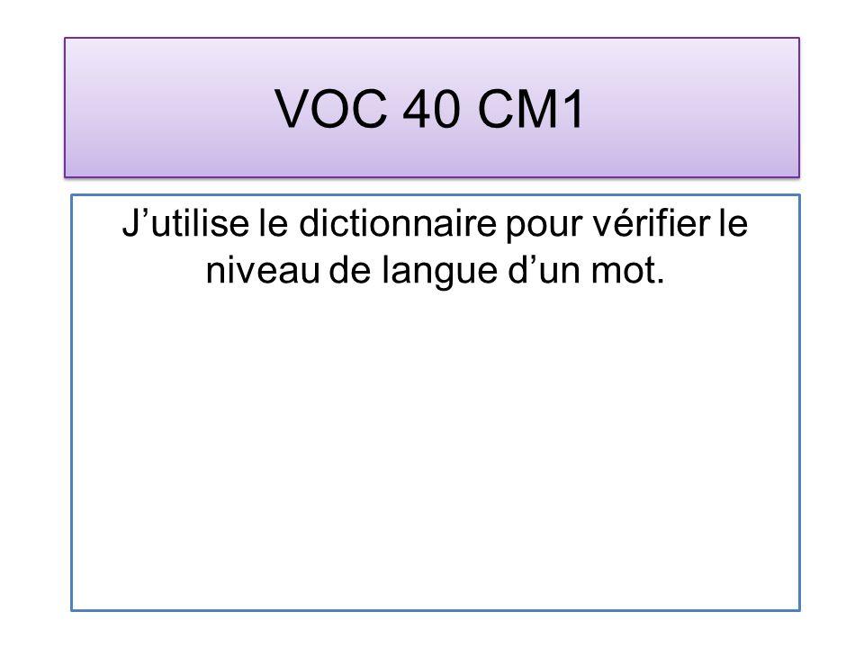 VOC 40 CM1 Jutilise le dictionnaire pour vérifier le niveau de langue dun mot.