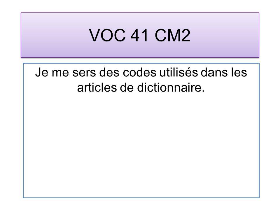 VOC 41 CM2 Je me sers des codes utilisés dans les articles de dictionnaire.