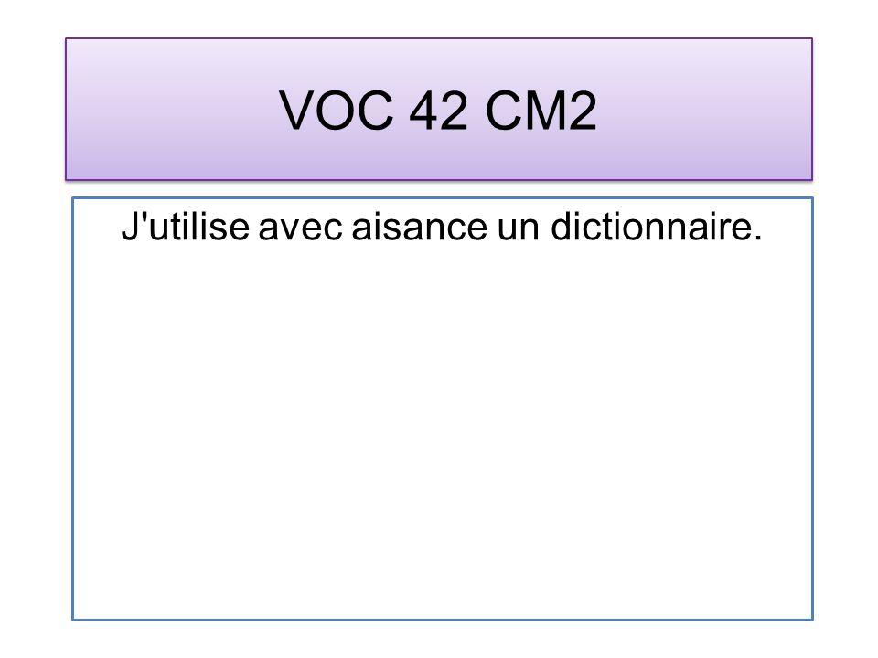 VOC 42 CM2 J'utilise avec aisance un dictionnaire.