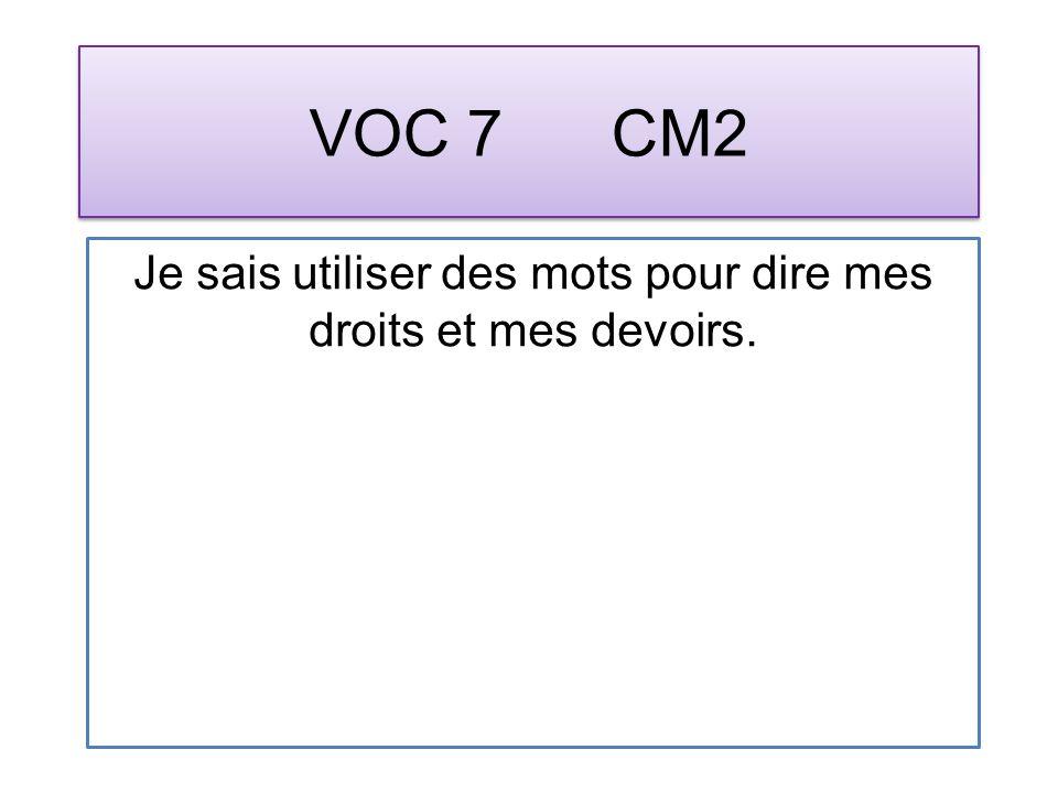 VOC 7 CM2 Je sais utiliser des mots pour dire mes droits et mes devoirs.