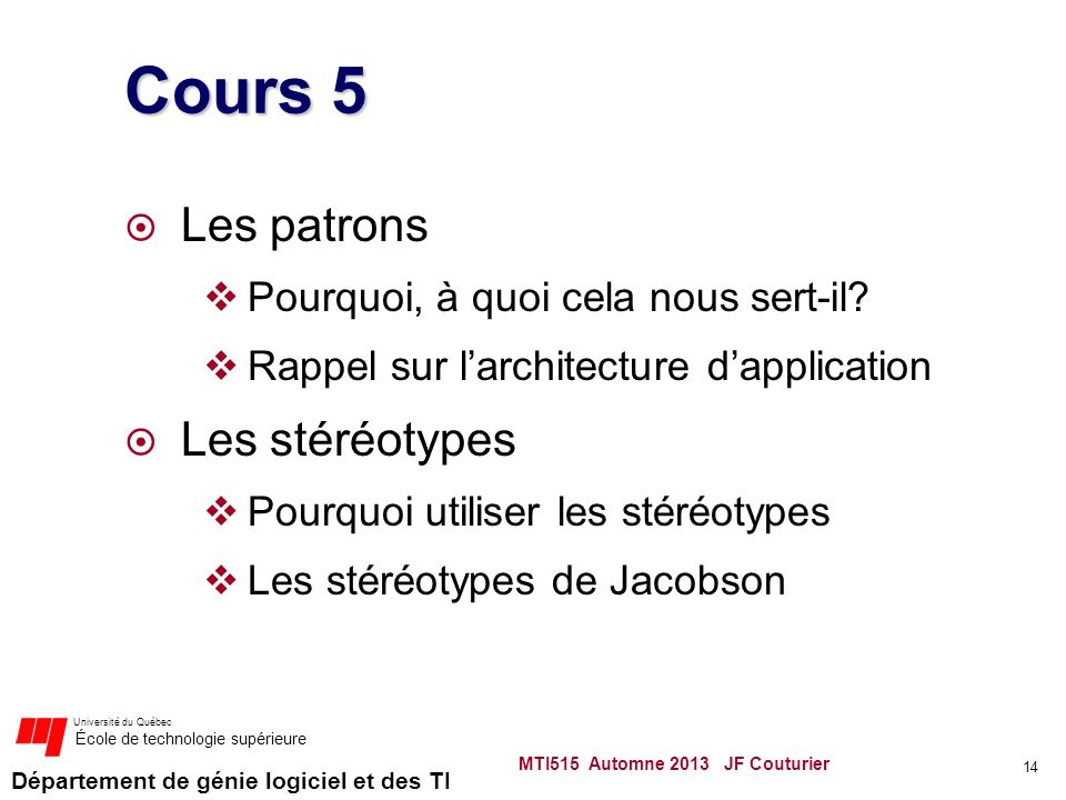 Département de génie logiciel et des TI Université du Québec École de technologie supérieure Cours 5 Les patrons Pourquoi, à quoi cela nous sert-il.