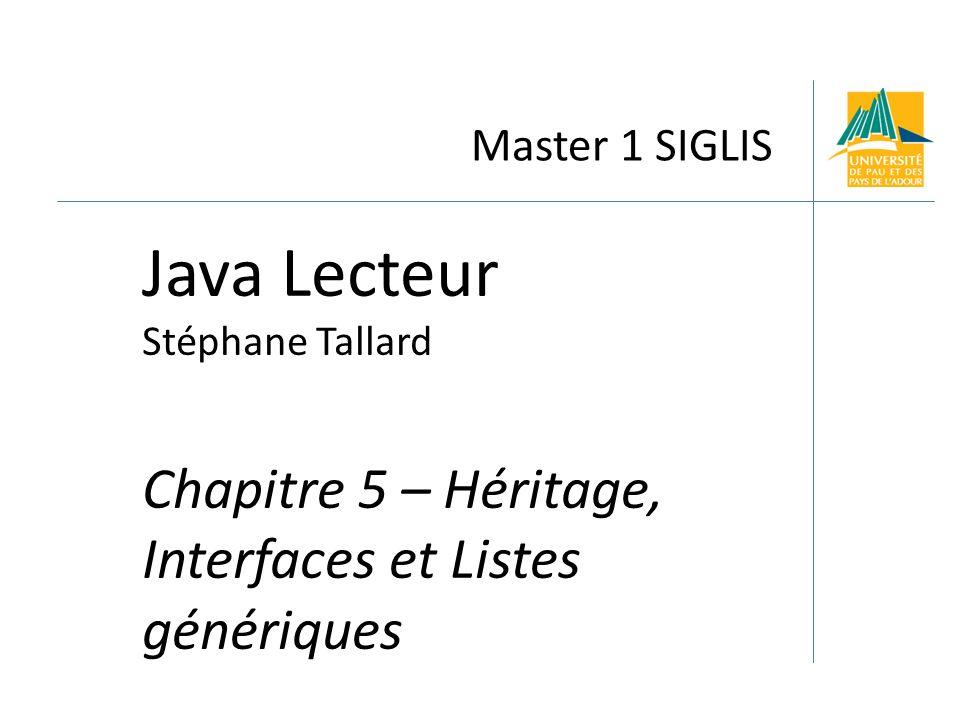 Master 1 SIGLIS Java Lecteur Stéphane Tallard Chapitre 5 – Héritage, Interfaces et Listes génériques