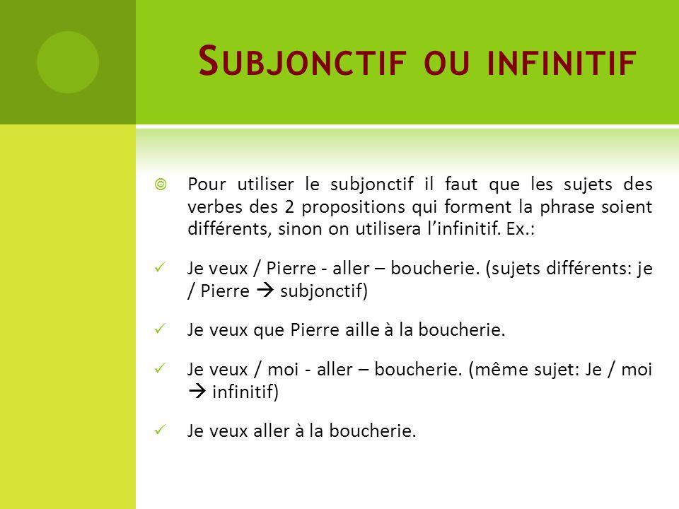 S UBJONCTIF OU INFINITIF Pour utiliser le subjonctif il faut que les sujets des verbes des 2 propositions qui forment la phrase soient différents, sin