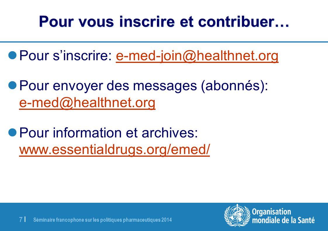 Séminaire francophone sur les politiques pharmaceutiques 2014 7 |7 | Pour vous inscrire et contribuer… Pour sinscrire: e-med-join@healthnet.orge-med-j
