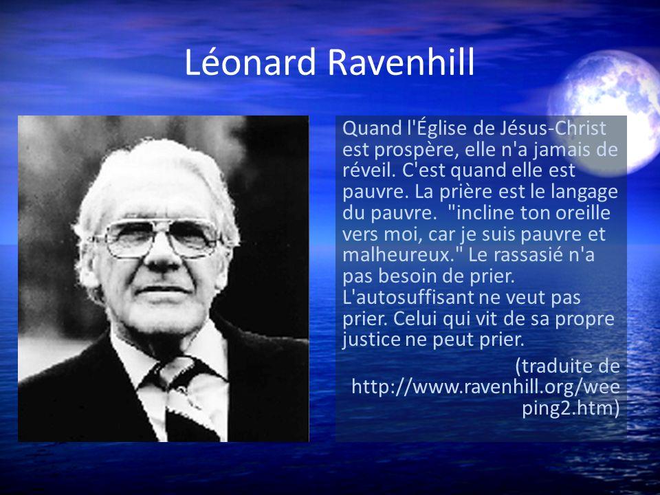 Léonard Ravenhill Quand l'Église de Jésus-Christ est prospère, elle n'a jamais de réveil. C'est quand elle est pauvre. La prière est le langage du pau