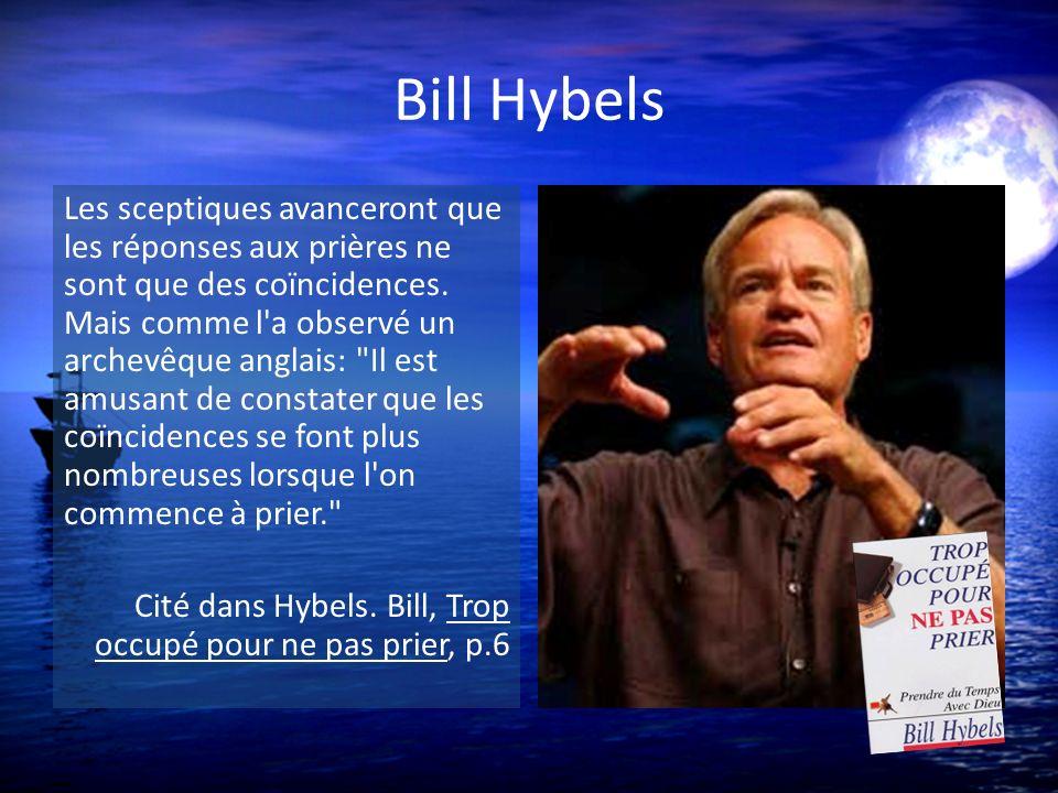 Bill Hybels Les sceptiques avanceront que les réponses aux prières ne sont que des coïncidences. Mais comme l'a observé un archevêque anglais:
