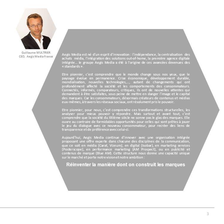 3 Guillaume MULTRIER CEO, Aegis Media France Aegis Media est né dun esprit dinnovation : lindépendance, la centralisation des achats média, lintégrati