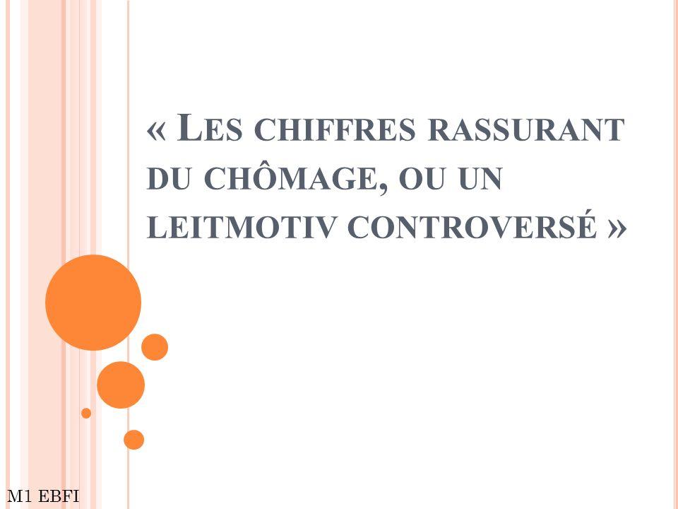 « L ES CHIFFRES RASSURANT DU CHÔMAGE, OU UN LEITMOTIV CONTROVERSÉ » M1 EBFI