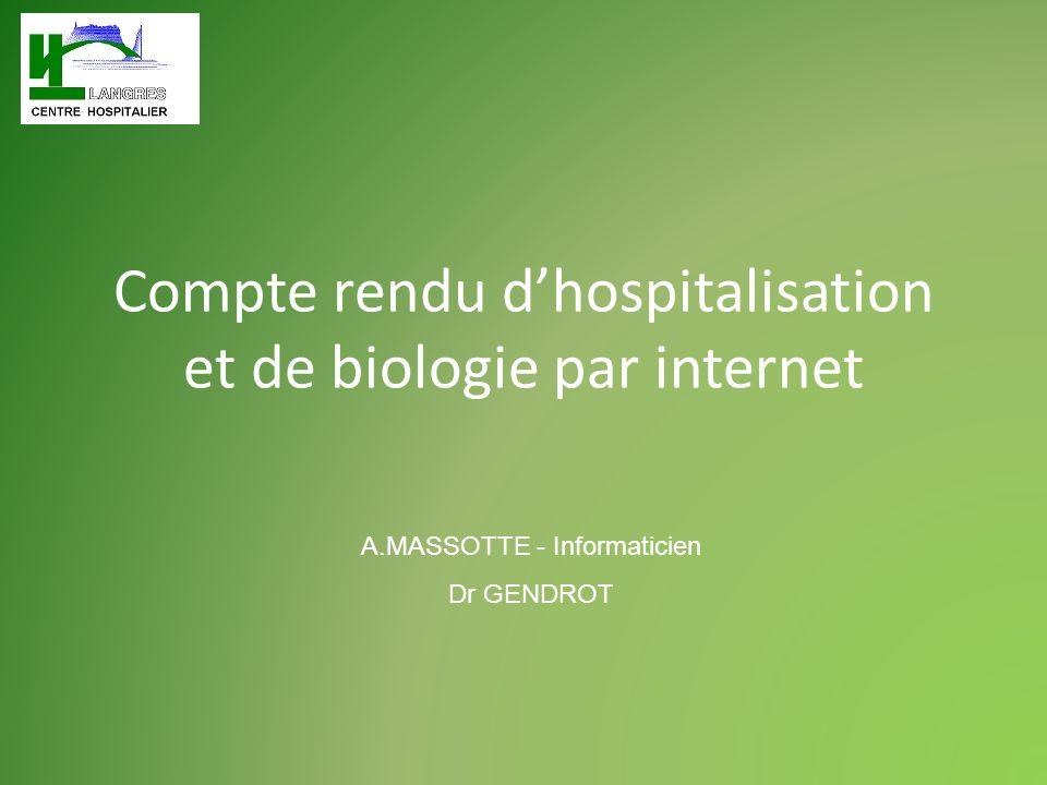 Compte rendu dhospitalisation et de biologie par internet A.MASSOTTE - Informaticien Dr GENDROT