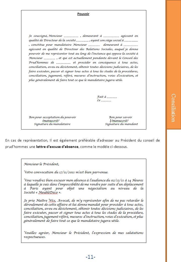 Conciliation -11- En cas de représentation, il est également préférable dadresser au Président du conseil de prudhommes une lettre dexcuse dabsence, c