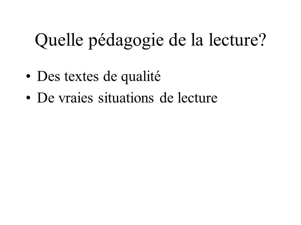 Quelle pédagogie de la lecture? Des textes de qualité De vraies situations de lecture
