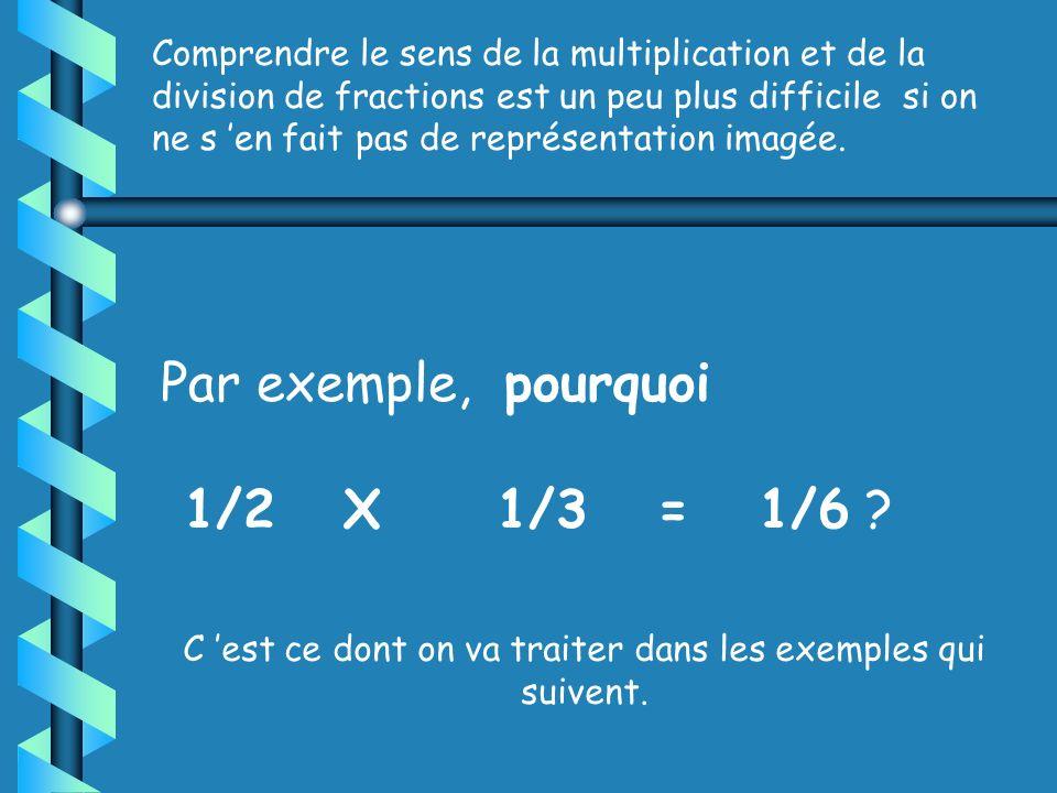 1 entier _1_ 2 Donc, _3_ + _2_ 6 6 _1_ + _1_ 2 3 = _5_ 6 _1_ 3 X 3 = _3_ 6 X 2 = X 2 _2_ 6