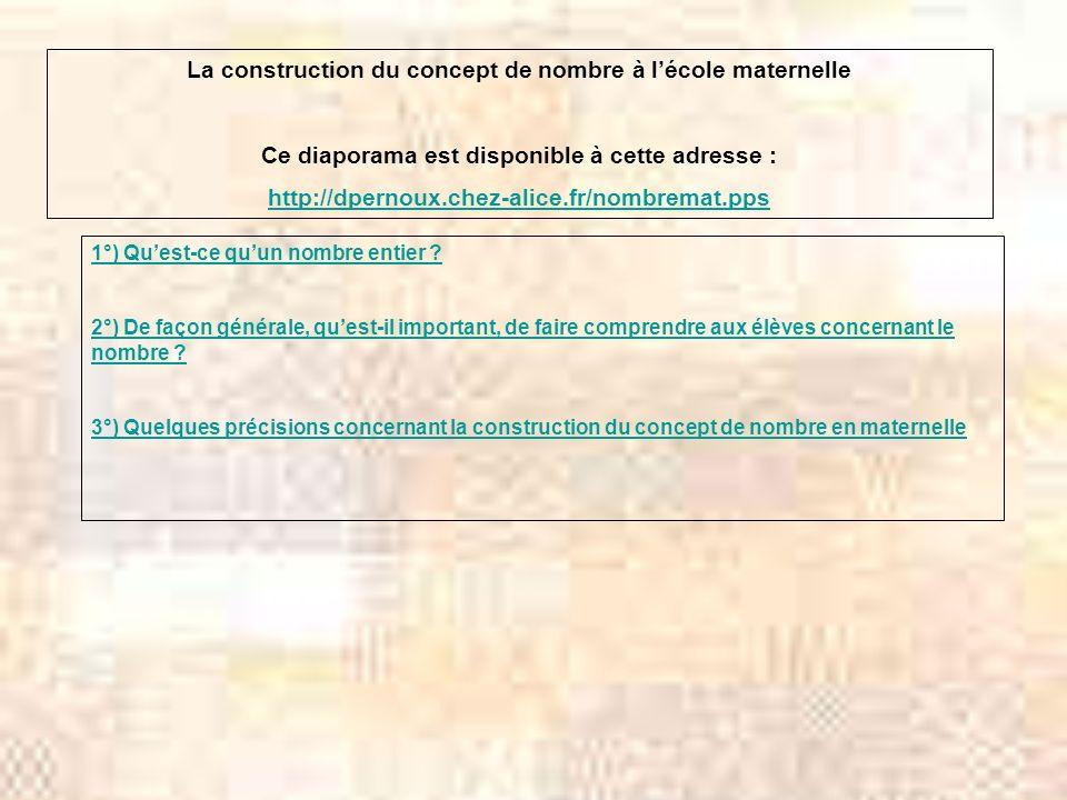 La construction du concept de nombre à lécole maternelle Ce diaporama est disponible à cette adresse : http://dpernoux.chez-alice.fr/nombremat.pps 1°) Quest-ce quun nombre entier .