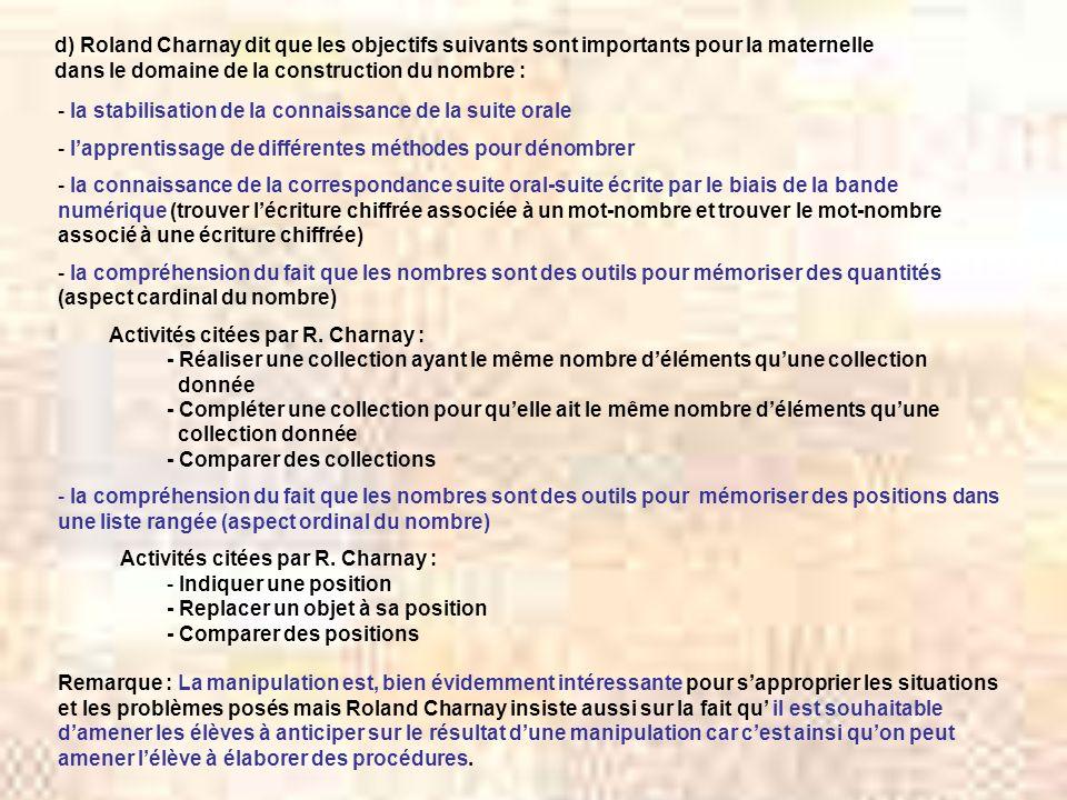d) Roland Charnay dit que les objectifs suivants sont importants pour la maternelle dans le domaine de la construction du nombre : - la stabilisation