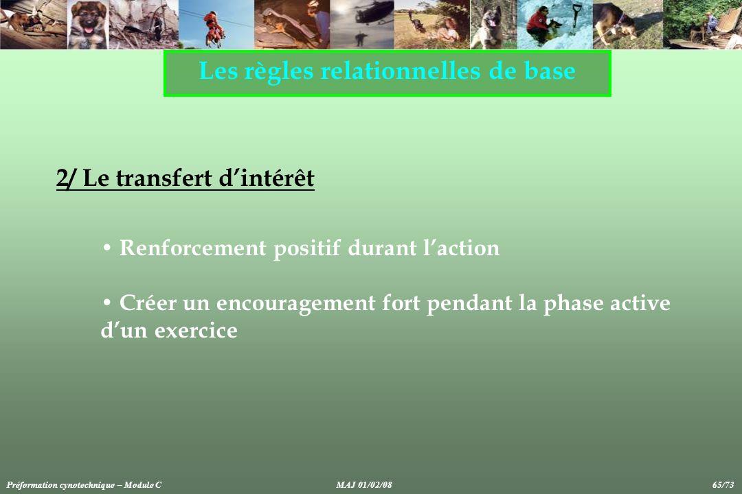 Les règles relationnelles de base 2/ Le transfert dintérêt Renforcement positif durant laction Créer un encouragement fort pendant la phase active dun