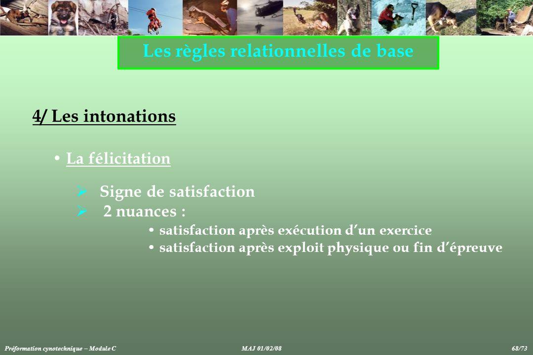 Les règles relationnelles de base 4/ Les intonations La félicitation Signe de satisfaction 2 nuances : satisfaction après exécution dun exercice satis