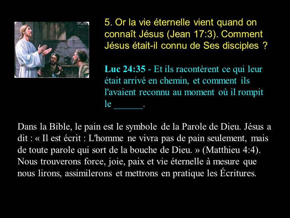 5.Or la vie éternelle vient quand on connaît Jésus (Jean 17:3).