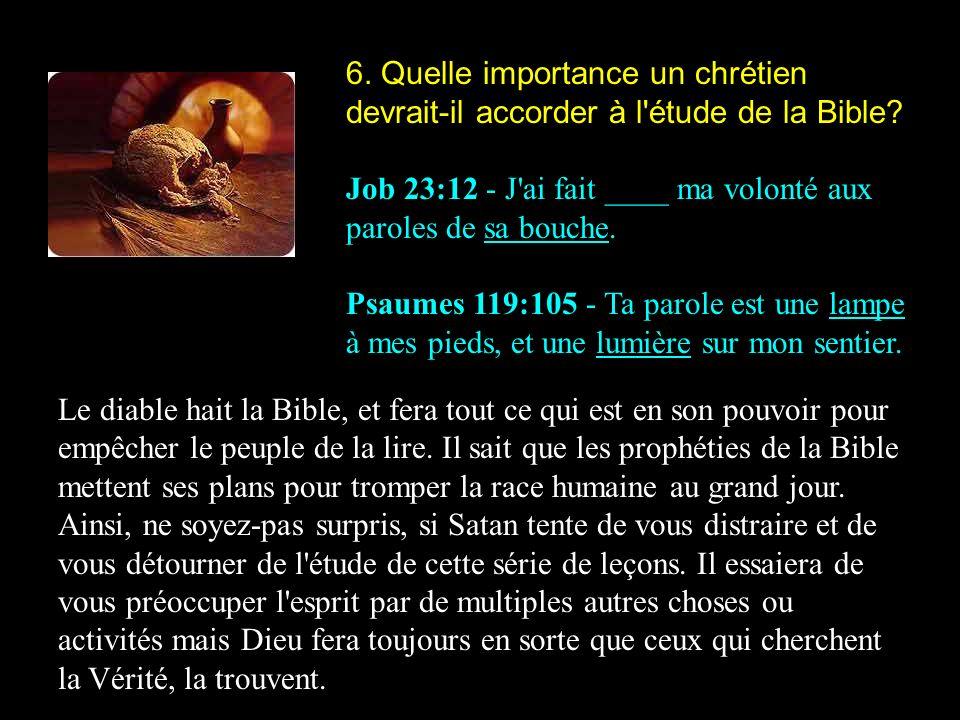 6.Quelle importance un chrétien devrait-il accorder à l étude de la Bible.
