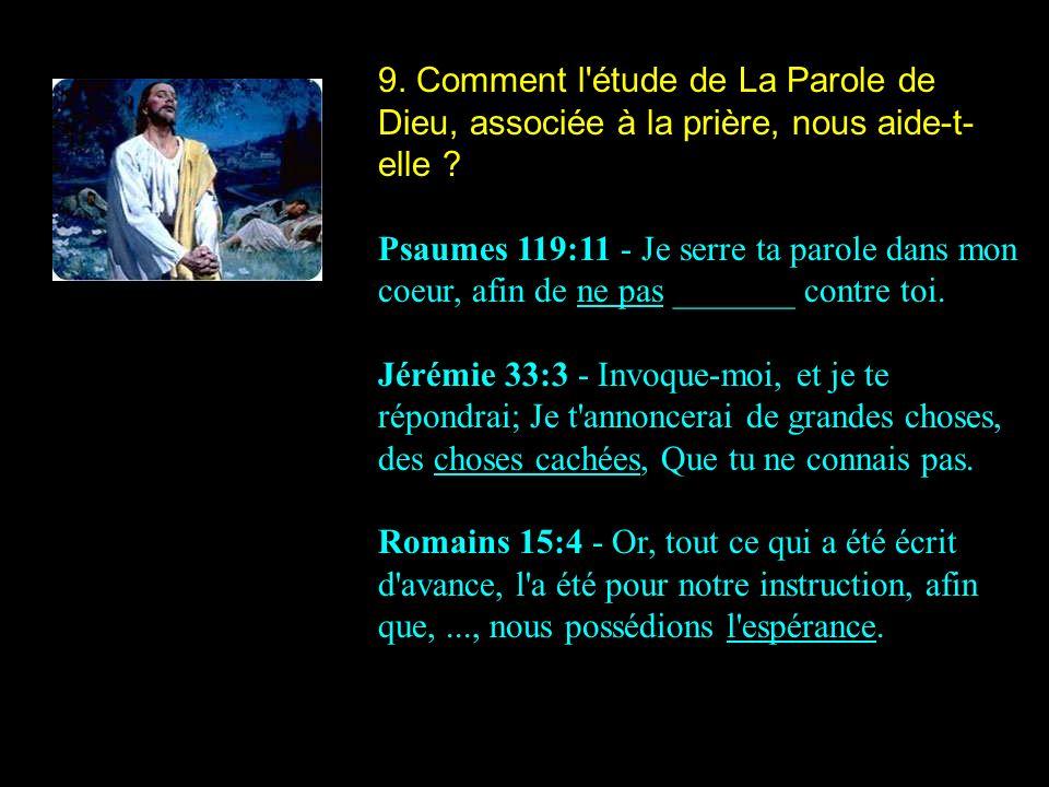 9.Comment l étude de La Parole de Dieu, associée à la prière, nous aide-t- elle .