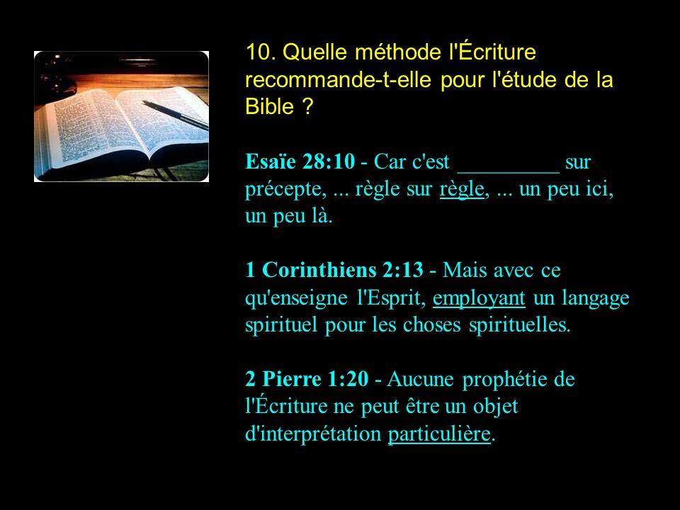 10.Quelle méthode l Écriture recommande-t-elle pour l étude de la Bible .
