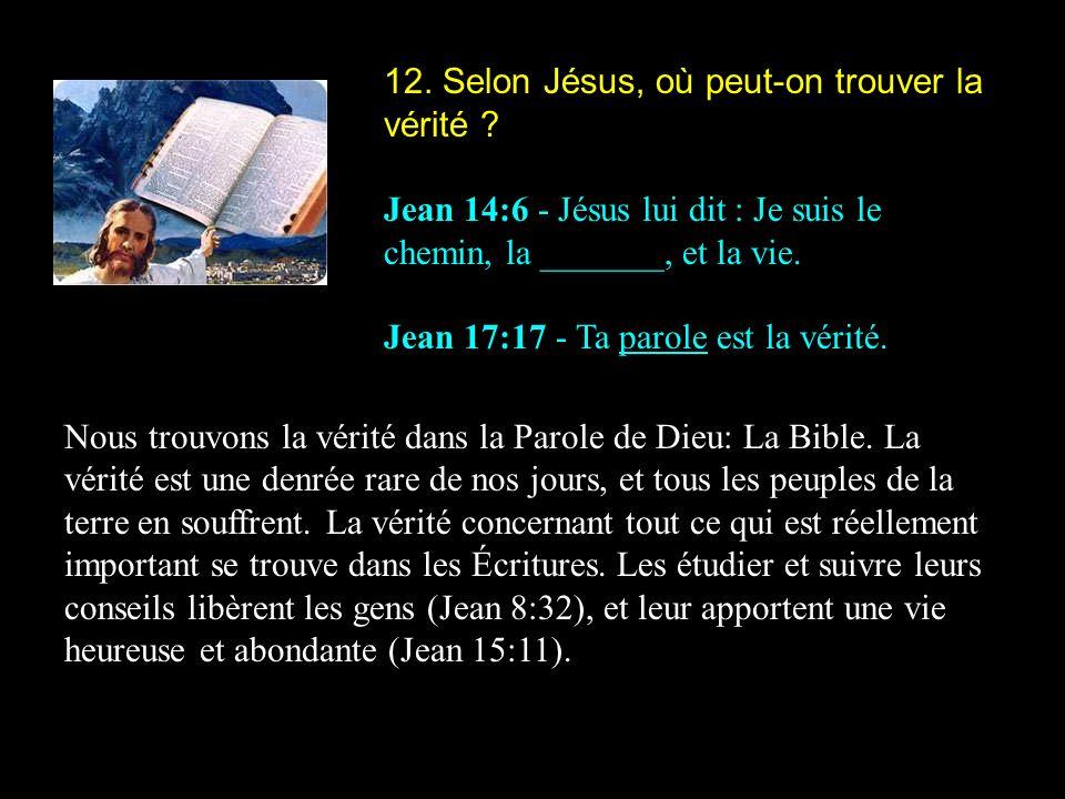 12.Selon Jésus, où peut-on trouver la vérité .