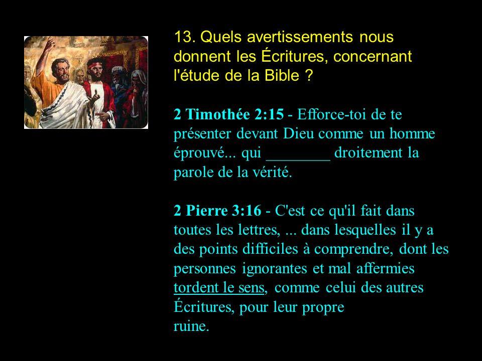 13.Quels avertissements nous donnent les Écritures, concernant l étude de la Bible .