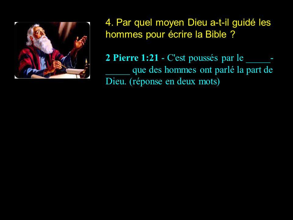 4.Par quel moyen Dieu a-t-il guidé les hommes pour écrire la Bible .