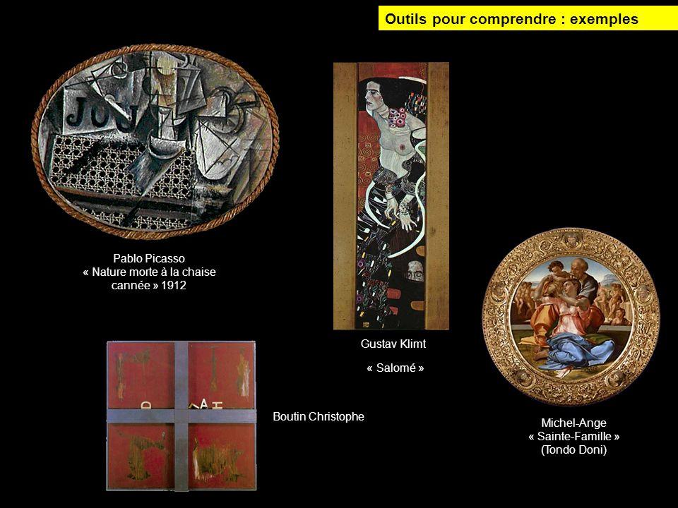 Pablo Picasso « Nature morte à la chaise cannée » 1912 Gustav Klimt « Salomé » 1909 Michel-Ange « Sainte-Famille » (Tondo Doni) Boutin Christophe Outi