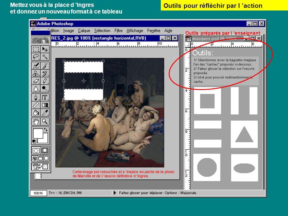 Mettez vous à la place d Ingres et donnez un nouveau format à ce tableau Cette image est retouchée et s inspire en partie de la photo de Marville et d