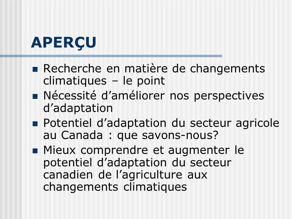 III: INTÉGRER LES CHANGEMENTS CLIMATIQUES DANS UN CONTEXTE GÉNÉRAL Recherche localisée Facteurs dagression multiples Éléments couverts jusquà présent Études dans les exploitations agricoles Vérifications ponctuelles dans les Prairies, en Ontario et au Québec Sources: Diverses études des Universités de Lethbridge, de Guelph, Carleton et de Montréal