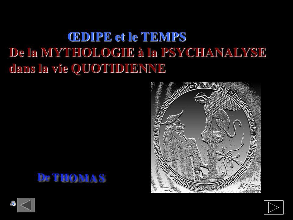 ŒDIPE et le TEMPS De la MYTHOLOGIE à la PSYCHANALYSE dans la vie QUOTIDIENNE
