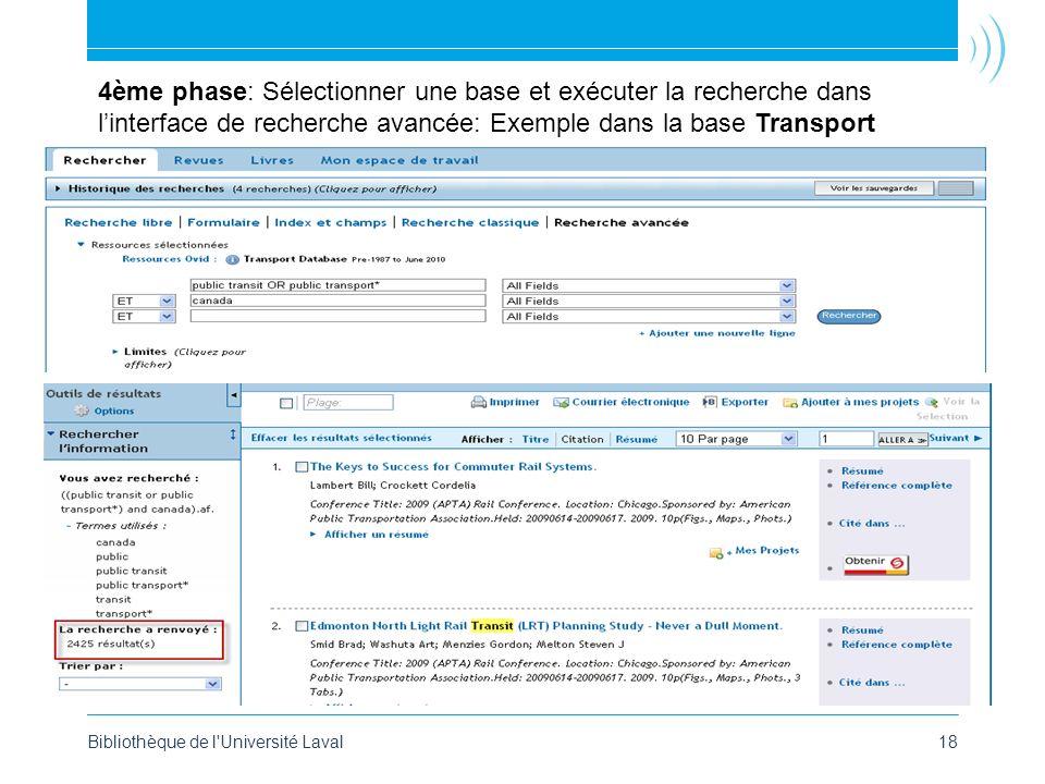 Bibliothèque de l Université Laval18 4ème phase: Sélectionner une base et exécuter la recherche dans linterface de recherche avancée: Exemple dans la base Transport
