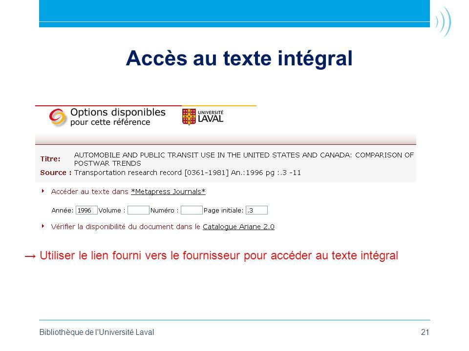 Bibliothèque de l Université Laval21 Accès au texte intégral Utiliser le lien fourni vers le fournisseur pour accéder au texte intégral
