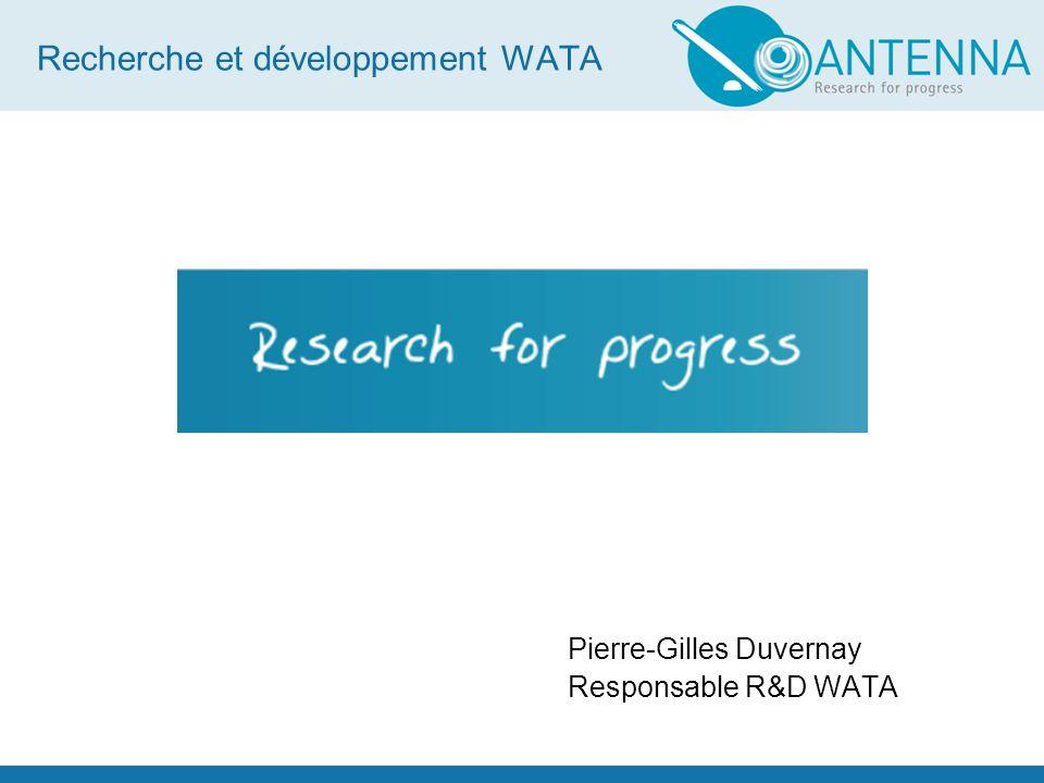 Recherche et développement WATA Buts: Développer avec nos partenaires une technologie bien documentée et la valider en permanence grâce au échanges Sud-Nord et Sud-Sud.