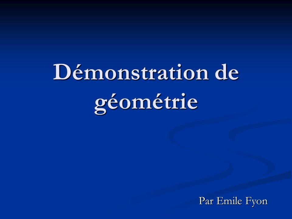 Démonstration de géométrie Par Emile Fyon