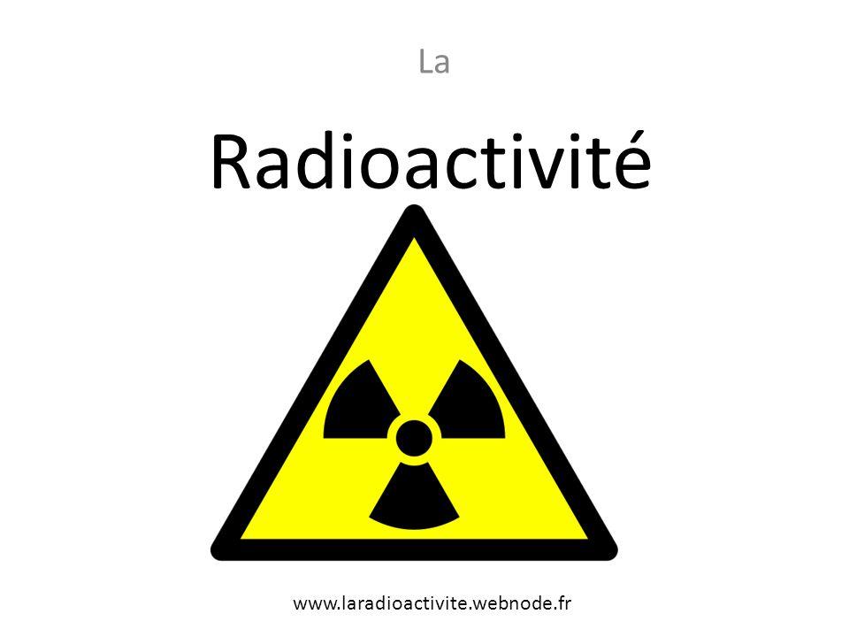 Radioactivité La www.laradioactivite.webnode.fr