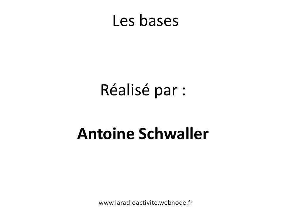 Réalisé par : Antoine Schwaller Les bases www.laradioactivite.webnode.fr
