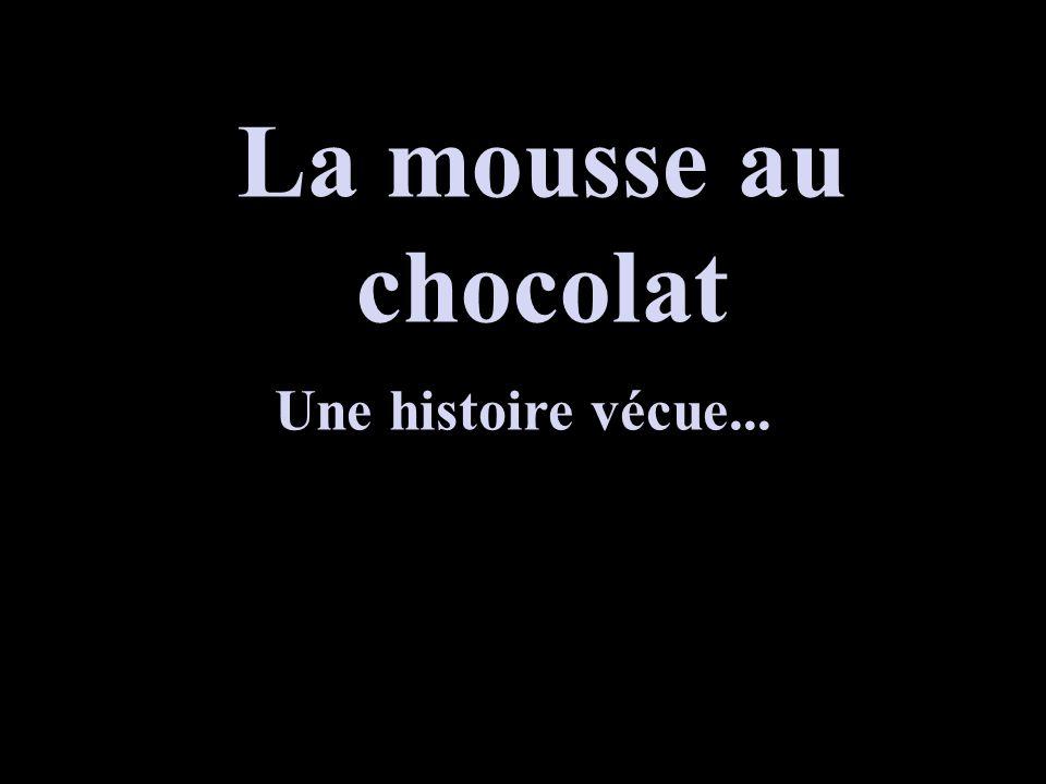 La mousse au chocolat Une histoire vécue...