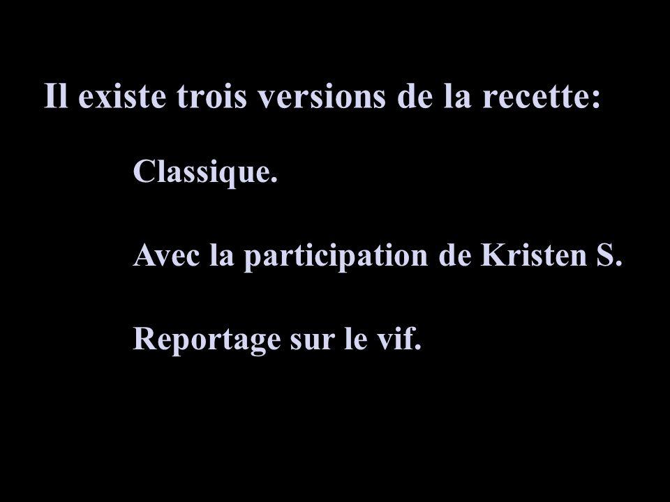 Il existe trois versions de la recette: Classique. Avec la participation de Kristen S. Reportage sur le vif.