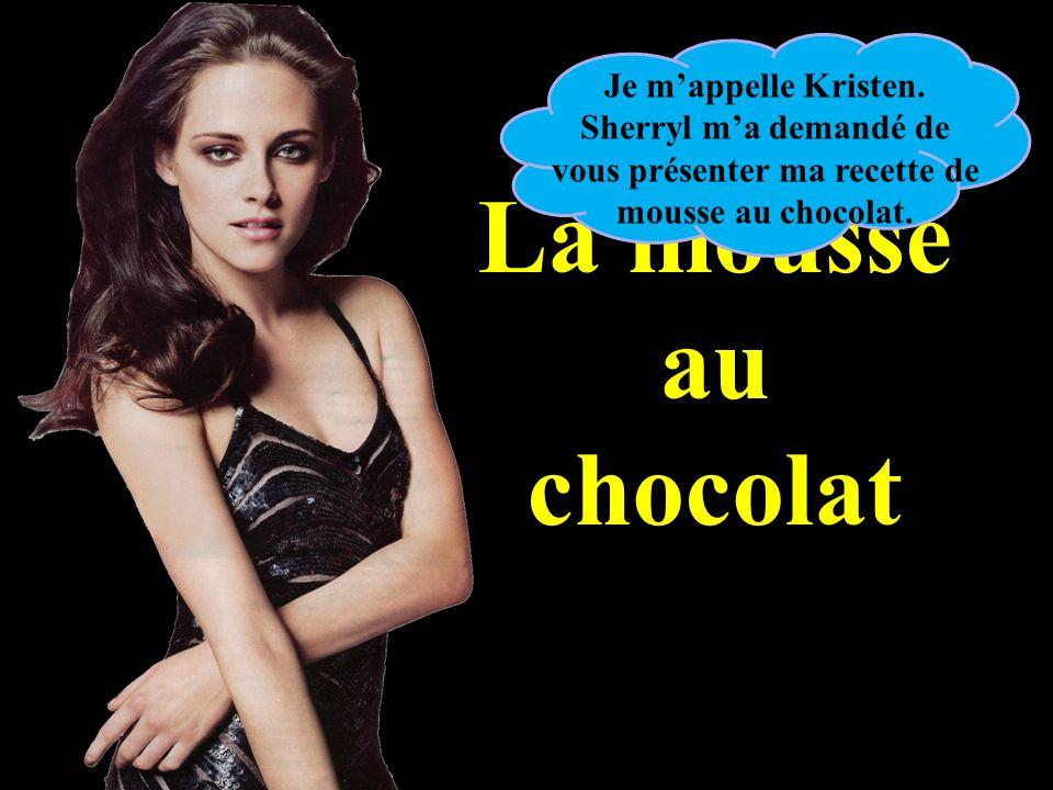 La mousse au chocolat Je mappelle Kristen. Sherryl ma demandé de vous présenter ma recette de mousse au chocolat.