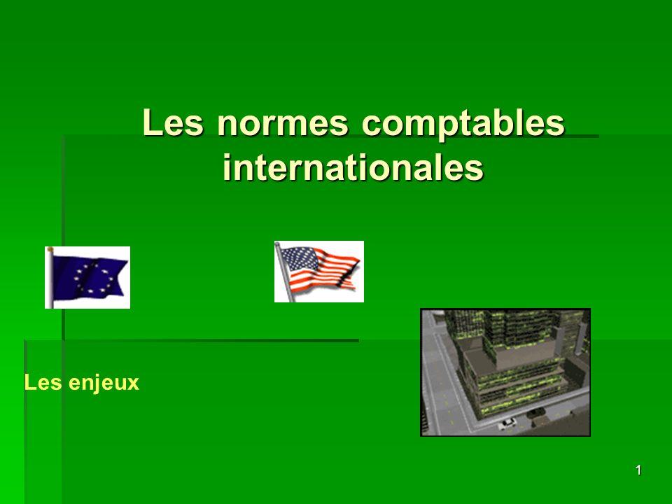 1 Les normes comptables internationales Les enjeux