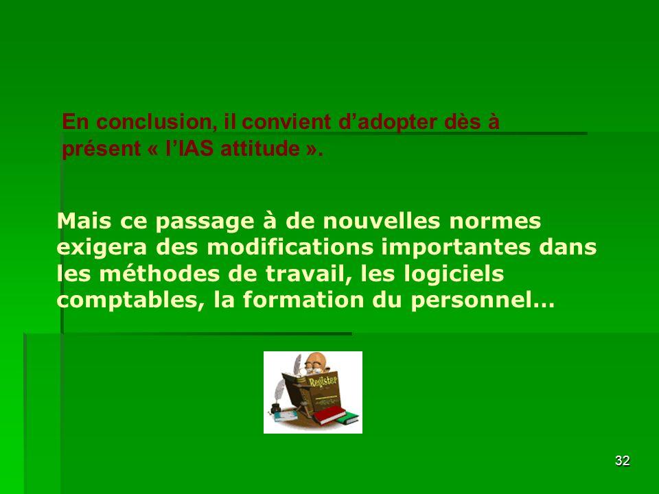 32 En conclusion, il convient dadopter dès à présent « lIAS attitude ». Mais ce passage à de nouvelles normes exigera des modifications importantes da