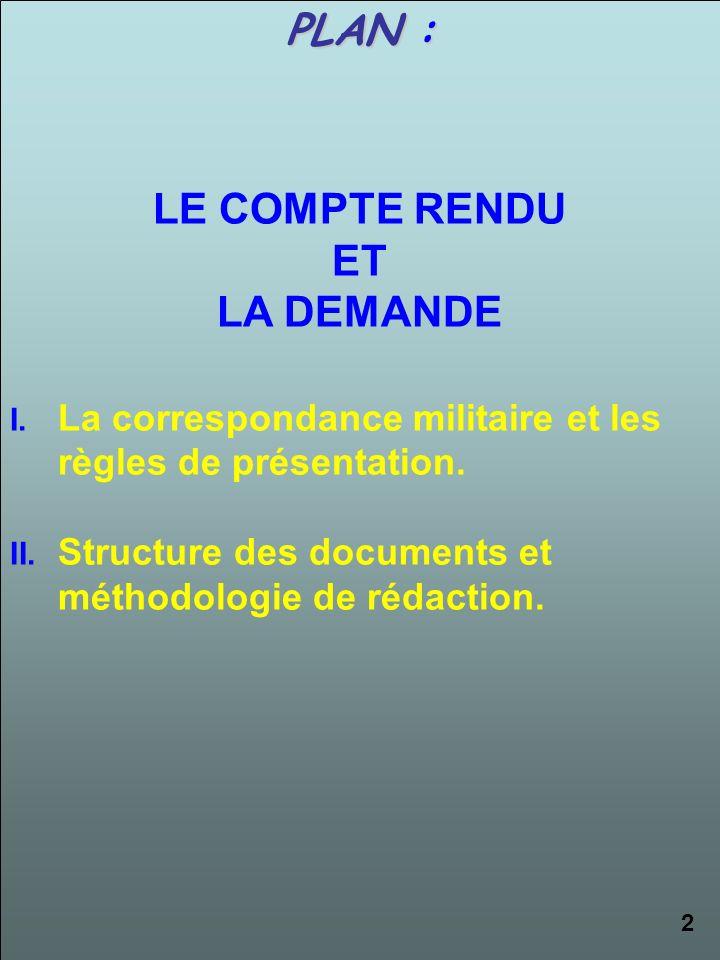 PLAN : LE COMPTE RENDU ET LA DEMANDE I.La correspondance militaire et les règles de présentation.