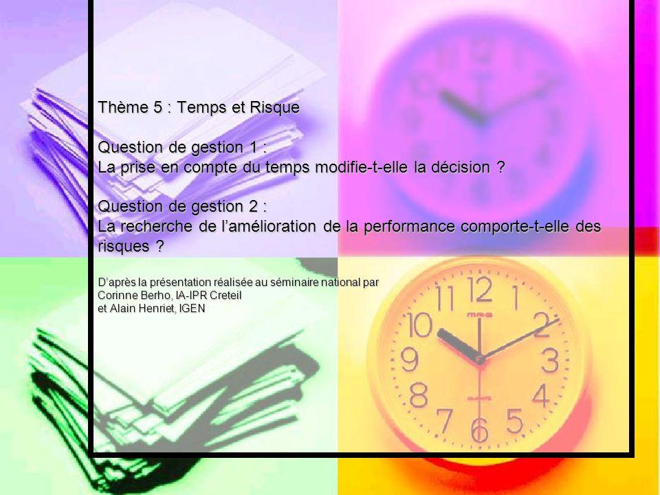 Thème 5 : Temps et Risque Question de gestion 1 : La prise en compte du temps modifie-t-elle la décision ? Question de gestion 2 : La recherche de lam