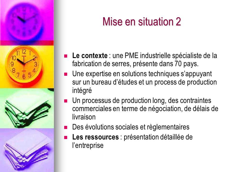 Mise en situation 2 Le contexte : une PME industrielle spécialiste de la fabrication de serres, présente dans 70 pays. Une expertise en solutions tech